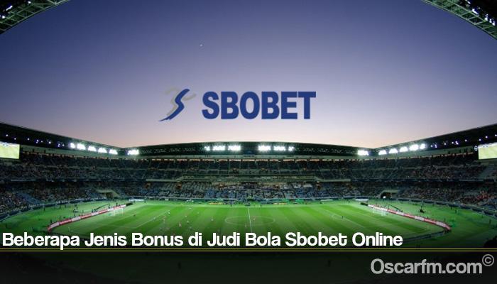 Beberapa Jenis Bonus di Judi Bola Sbobet Online
