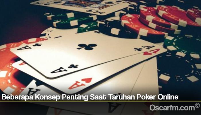 Beberapa Konsep Penting Saat Taruhan Poker Online
