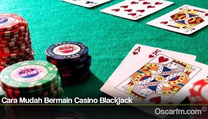Cara Mudah Bermain Casino Blackjack