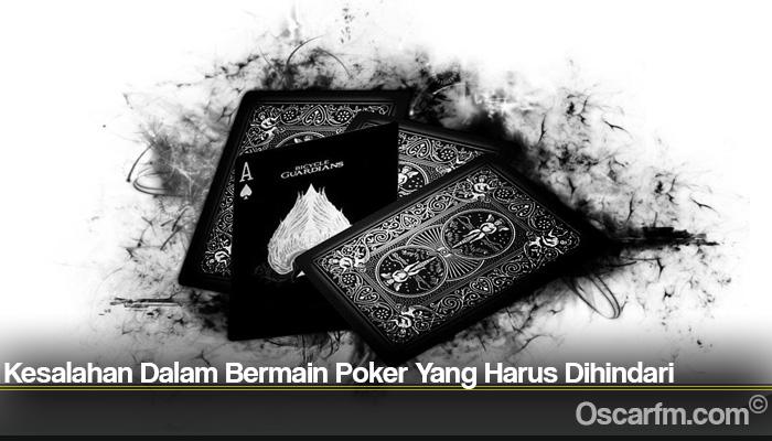 Kesalahan Dalam Bermain Poker Yang Harus Dihindari