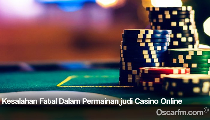 Kesalahan Fatal Dalam Permainan judi Casino Online