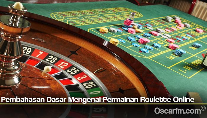 Pembahasan Dasar Mengenai Permainan Roulette Online
