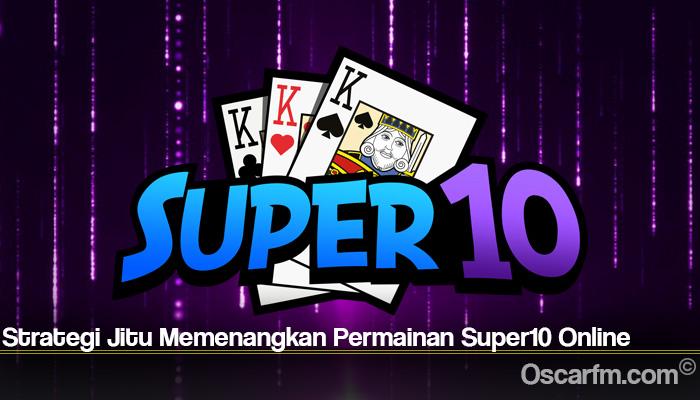 Strategi Jitu Memenangkan Permainan Super10 Online
