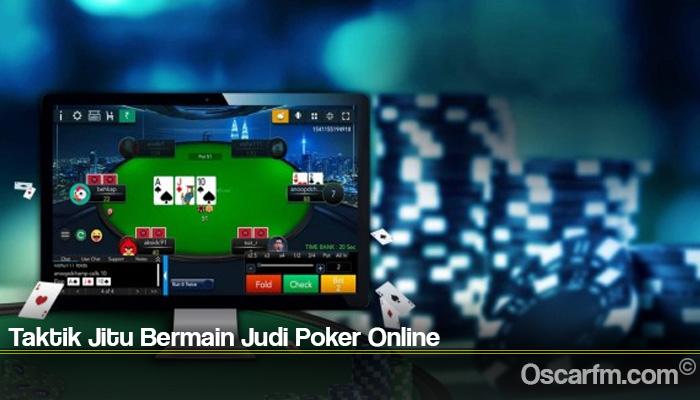 Taktik Jitu Bermain Judi Poker Online