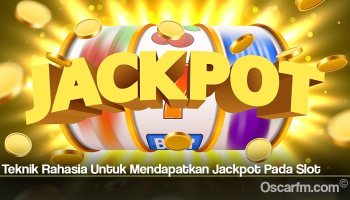 Teknik Rahasia Untuk Mendapatkan Jackpot Pada Slot