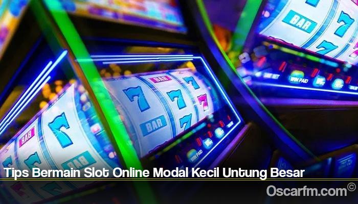 Tips Bermain Slot Online Modal Kecil Untung Besar
