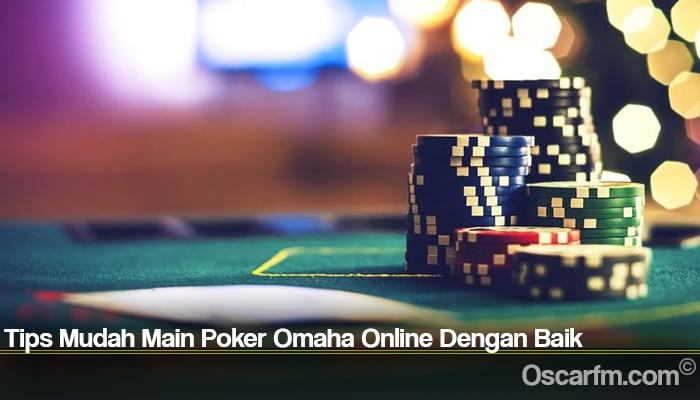 Tips Mudah Main Poker Omaha Online Dengan Baik