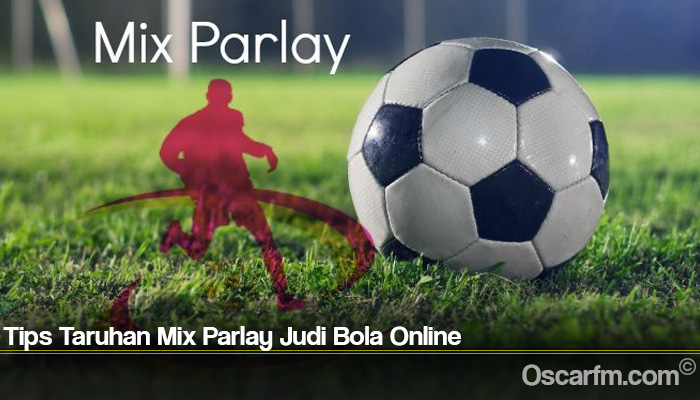 Tips Taruhan Mix Parlay Judi Bola Online