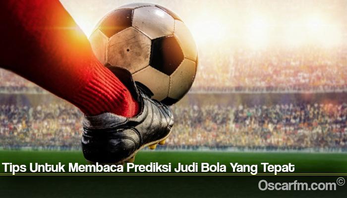 Tips Untuk Membaca Prediksi Judi Bola Yang Tepat