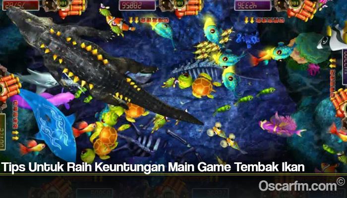 Tips Untuk Raih Keuntungan Main Game Tembak Ikan