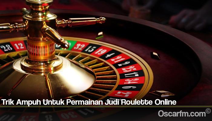Trik Ampuh Untuk Permainan Judi Roulette Online