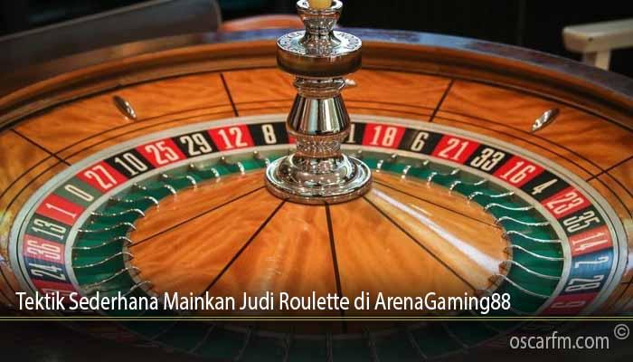 Tektik Sederhana Mainkan Judi Roulette di ArenaGaming88